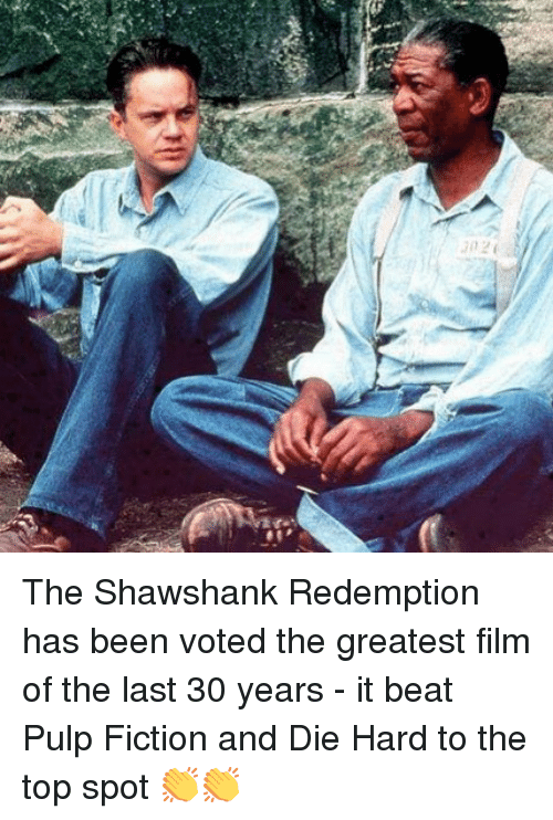 Memes, Pulp Fiction, and The Shawshank Redemption: The Shawshank Redemption has been voted the greatest film of the last 30 years - it beat Pulp Fiction and Die Hard to the top spot 👏👏