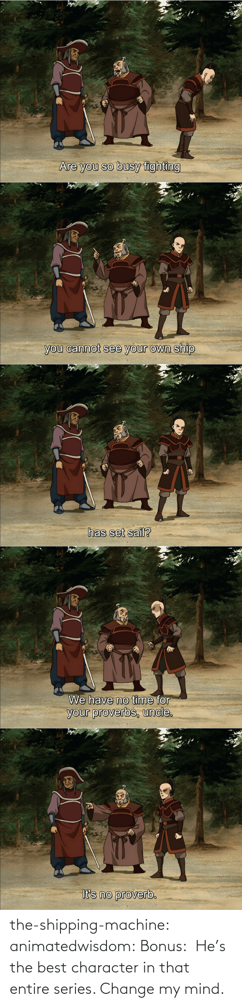 machine: the-shipping-machine: animatedwisdom:  Bonus:  He's the best character in that entire series. Change my mind.