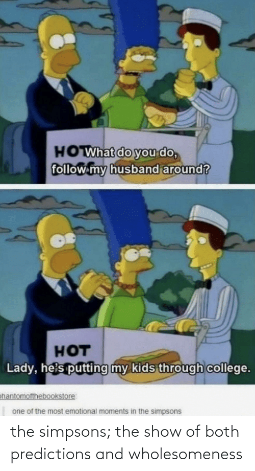 show: the simpsons; the show of both predictions and wholesomeness