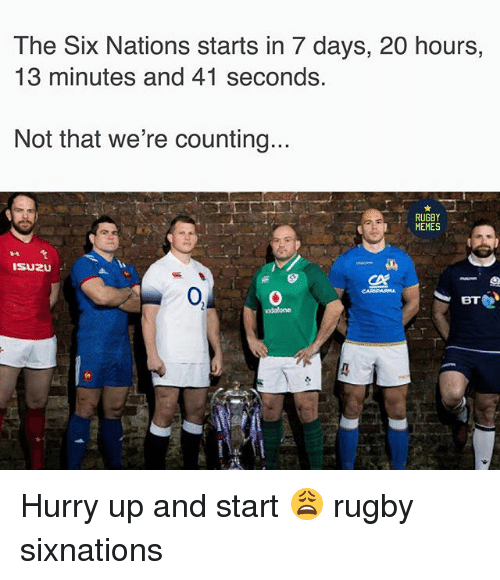 Memes, Rugby, and 7 Days: The Six Nations starts in 7 days, 20 hours,  13 minutes and 41 seconds.  Not that we re counting..  RUGBY  MEMES  14  ISUZ  1多  CX  0  0 Hurry up and start 😩 rugby sixnations