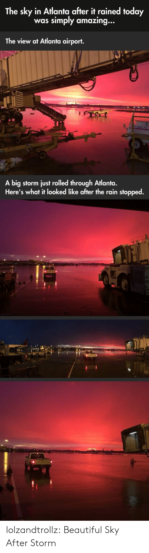 Beautiful, Tumblr, and Blog: The sky in Atlanta after it rained today  simply amazing...  was  The view at Atlanta airport.  FAMMA8L  A big storm just rolled through Atlanta.  Here's what it looked like after the rain stopped.  &DELTA lolzandtrollz:  Beautiful Sky After Storm