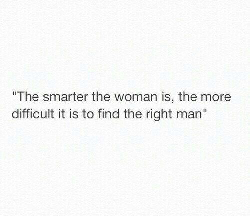 Man, Woman, and More: The smarter the woman is, the more  difficult it is to find the right man""
