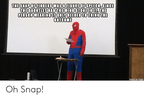 Imgur, Mind, and Snap: THE SNAP OF FINGERS WAS A FIGURE OF SPEECH. SINCE  THE GAUNTLET HAD THE MIND STONE IN IT, THE  PERSON WEARING IT ONLY NEEDED TO THINK THE  OUTCOME  made on imgur Oh Snap!