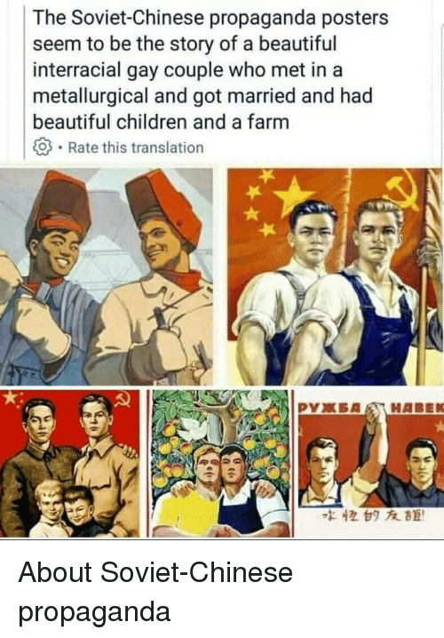 Interracial: The Soviet-Chinese propaganda posters  seem to be the story of a beautiful  interracial gay couple who met in a  metallurgical and got married and had  beautiful children and a farm  . Rate this translation  な恒甘タ友距! <p>About Soviet-Chinese propaganda</p>