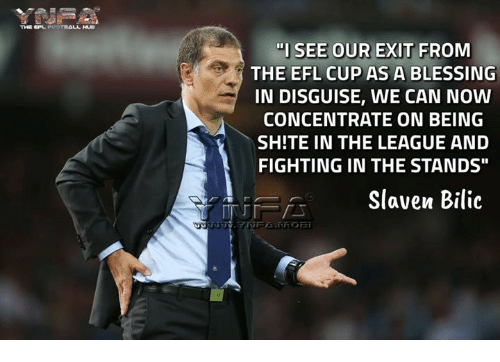 """spl: THE SPL FORTRAUL HUEa  """"I SEE OUR EXIT  FROM  THE EFL CUP AS A BLESSING  IN DISGUISE, WE CAN NOW  CONCENTRATE ON BEING  SHITE IN THE LEAGUE AND  FIGHTING IN THE STANDS""""  Slaven Bilic"""