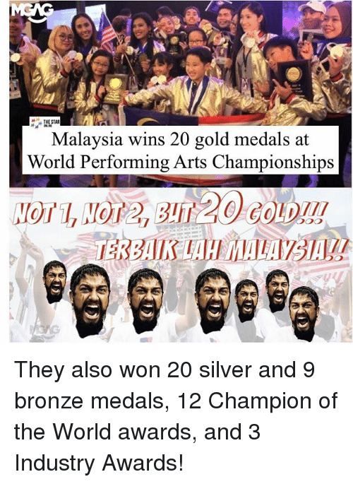 Memes, Malaysia, and Silver: THE STAR  Malaysia wins 20 gold medals at  World Performing Arts Championships They also won 20 silver and 9 bronze medals, 12 Champion of the World awards, and 3 Industry Awards!