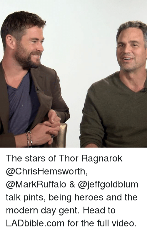 Head, Memes, and Heroes: The stars of Thor Ragnarok @ChrisHemsworth, @MarkRuffalo & @jeffgoldblum talk pints, being heroes and the modern day gent. Head to LADbible.com for the full video.