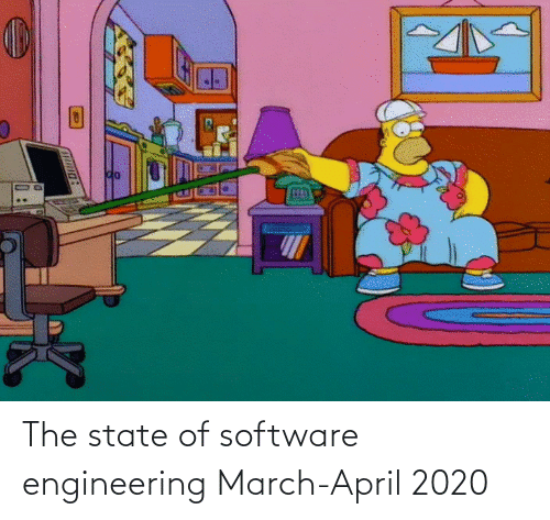 The State: The state of software engineering March-April 2020