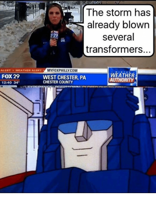 Transformers, Weather, and Dank Memes: The storm has  already blown  several  transformers.  MYFOXPHILLY.COM  ALERTWEATHER ALERTM  FOX 29  2:40 34  WEST CHESTER, PA  CHESTER COUNTY  WEATHER  AUTHORITY