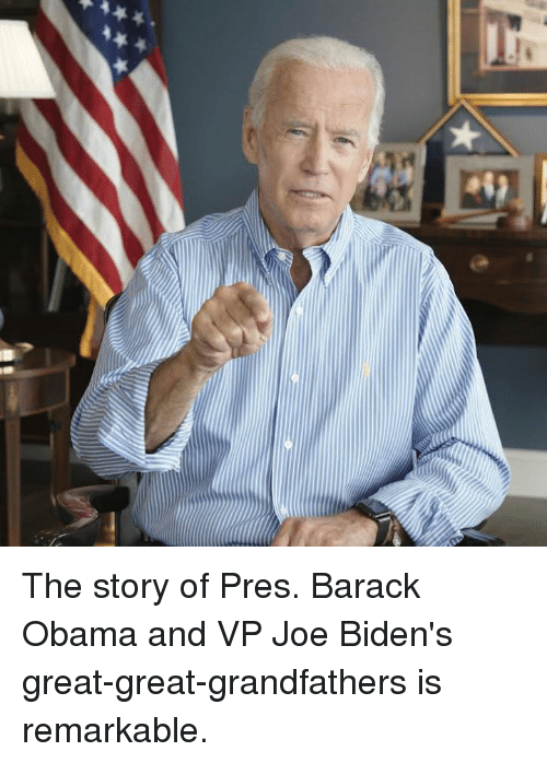Memes, Obama, and Barack Obama: The story of Pres. Barack Obama and VP Joe Biden's great-great-grandfathers is remarkable.