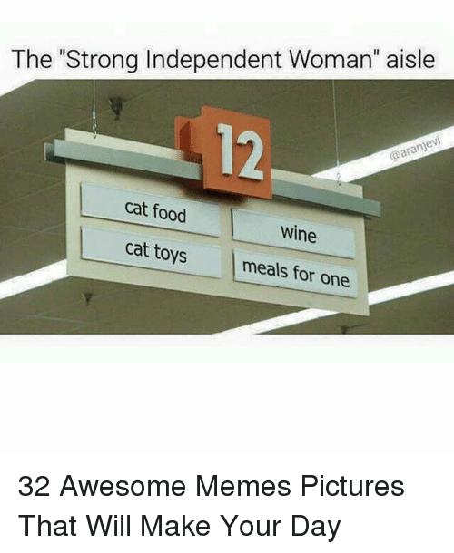 """Food, Memes, and Wine: The """"Strong Independent Woman"""" aisle  12  cat food  Wine  cat toys meals for one 32 Awesome Memes Pictures That Will Make Your Day"""