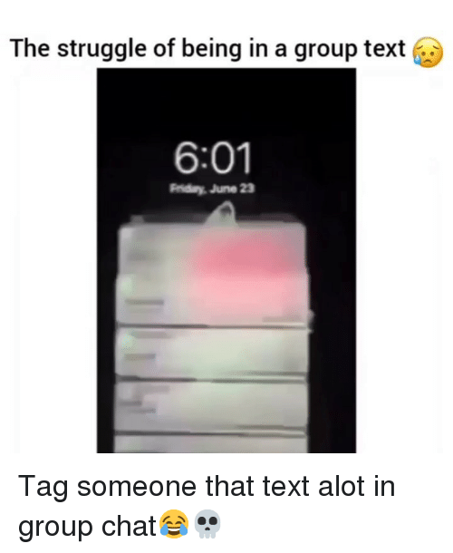 Friday, Funny, and Group Chat: The struggle of being in a group text  6:01  Friday, June 23 Tag someone that text alot in group chat😂💀