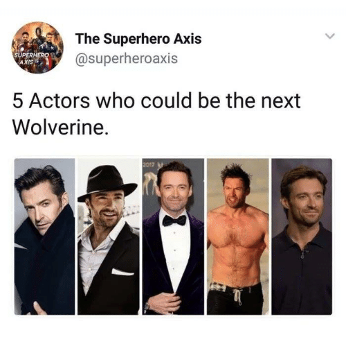 Memes, Superhero, and Wolverine: The Superhero Axis  @superheroaxis  SUPERH  AXIS  5 Actors who could be the next  Wolverine.  2017