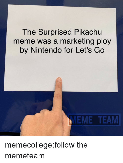 Meme Team: The Surprised Pikachu  meme was a marketing ploy  by Nintendo for Let's Go  MEME TEAM memecollege:follow the memeteam