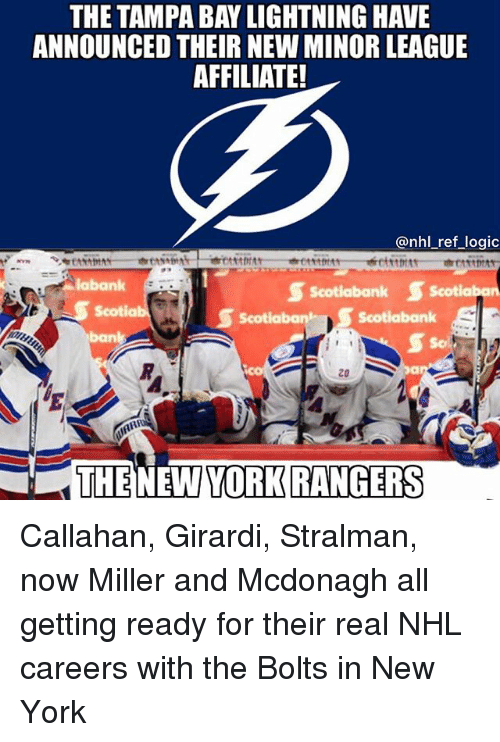 Logic, Memes, and New York: THE TAMPA BAY LIGHTNING HAVE  ANNOUNCED THEIR NEW MINOR LEAGUE  AFFILIATE!  @nhl ref logic  S Scotiabank Scotiaben  Scotiabank  labank  Scotiab  Scotia  ban  Ser  20  THENEWYORKRANGERS Callahan, Girardi, Stralman, now Miller and Mcdonagh all getting ready for their real NHL careers with the Bolts in New York