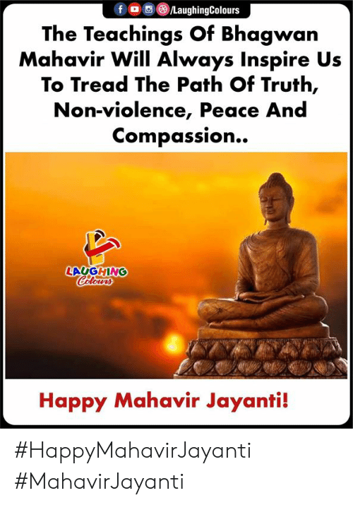 Happy, Compassion, and Peace: The Teachings Of Bhagwan  Mahavir Will Always Inspire Us  To Tread The Path Of Truth,  Non-violence, Peace And  Compassion..»  LAUGHING  Happy Mahavir Jayanti! #HappyMahavirJayanti #MahavirJayanti