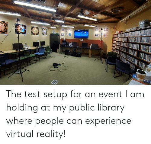 Virtual Reality: The test setup for an event I am holding at my public library where people can experience virtual reality!