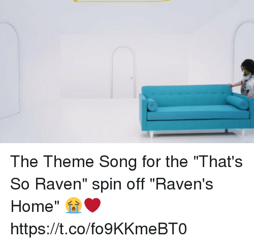 "That's So Raven: The Theme Song for the ""That's So Raven"" spin off ""Raven's Home"" 😭❤️  https://t.co/fo9KKmeBT0"