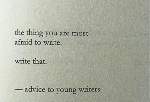 Advice, The Thing, and Thing: the thing you are most  afraid to write.  write that.  advice to young wnters