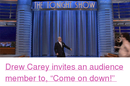"Drew Carey: THE TONGHOW <p><a href=""https://www.youtube.com/watch?v=fi8EKZLoOoU"" target=""_blank"">Drew Carey invites an audience member to, ""Come on down!"" </a></p>"