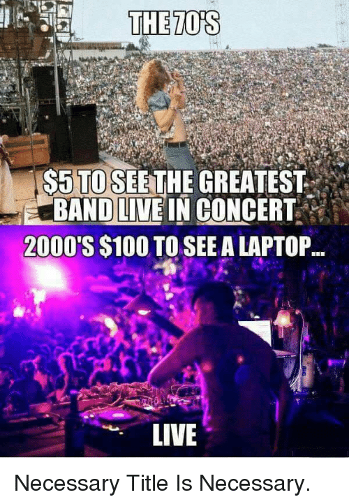 Anaconda, Funny, and Laptop: THE TOS  $5 TO SEETHE GREATEST  ERANDLİVEIN CONCERT  2000'S $100 TO SEE A LAPTOP.  LIVE Necessary Title Is Necessary.
