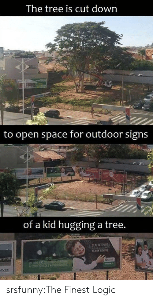Logic, Tumblr, and Blog: The tree is cut down  to open space for outdoor signs  of a kid hugging a tree. srsfunny:The Finest Logic