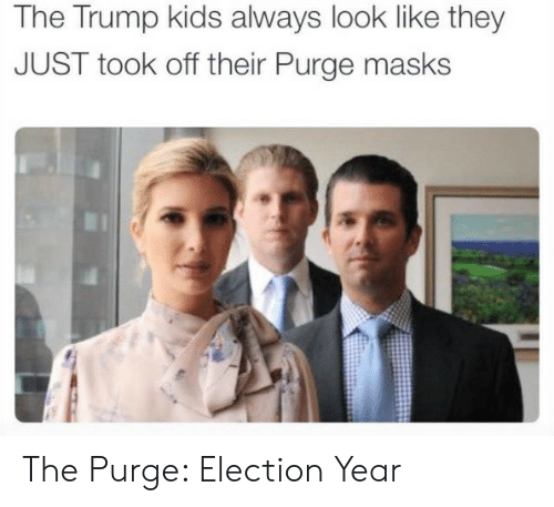 The Purge, Kids, and Trump: The Trump kids always look like they  JUST took off their Purge masks The Purge: Election Year