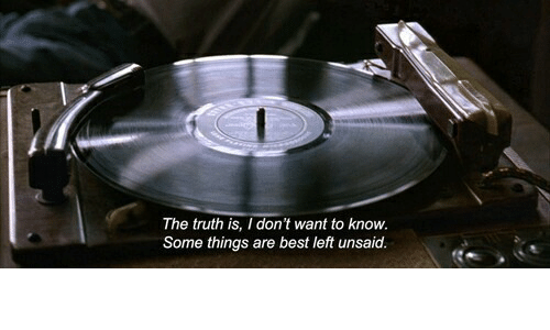 Best, Truth, and  Things: The truth is, I don't want to know.  Some things are best left unsaid.