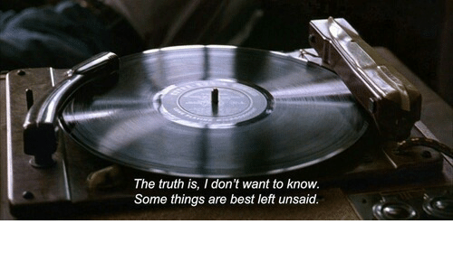 The Truth Is: The truth is, I don't want to know.  Some things are best left unsaid.