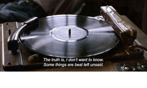Best, Truth, and  Things: The truth is, I don't want to know  Some things are best left unsaid