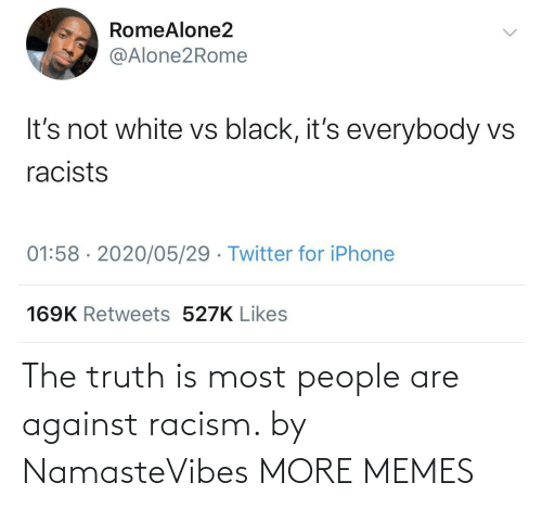 Truth: The truth is most people are against racism. by NamasteVibes MORE MEMES