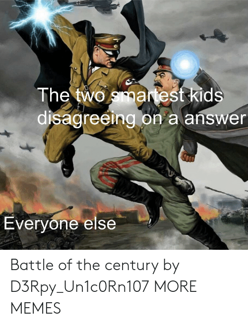 Dank, Memes, and Target: The two smartest kids  disagreeing on a answer  Everyone else Battle of the century by D3Rpy_Un1c0Rn107 MORE MEMES