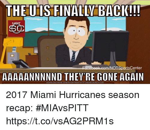 Meme, Sports, and Http: THE U IS FINALLY BACK!!!  acebeek.com/NOTSportsCenter  AAAAANNNNND THEY'RE GONE AGAIN  DOWNLOAD MEME GENERATOR FROM HTTP://MEMECRUNCH.COM 2017 Miami Hurricanes season recap: #MIAvsPITT https://t.co/vsAG2PRM1s