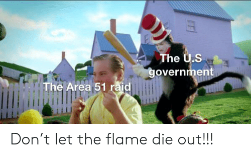 Dank Memes, Government, and Area 51: The U.S  government  The Area 51 raid Don't let the flame die out!!!
