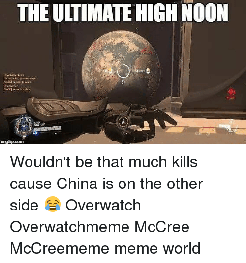 Meme World: THE ULTIMATE HIGH NOON  ingfip.com Wouldn't be that much kills cause China is on the other side 😂 Overwatch Overwatchmeme McCree McCreememe meme world
