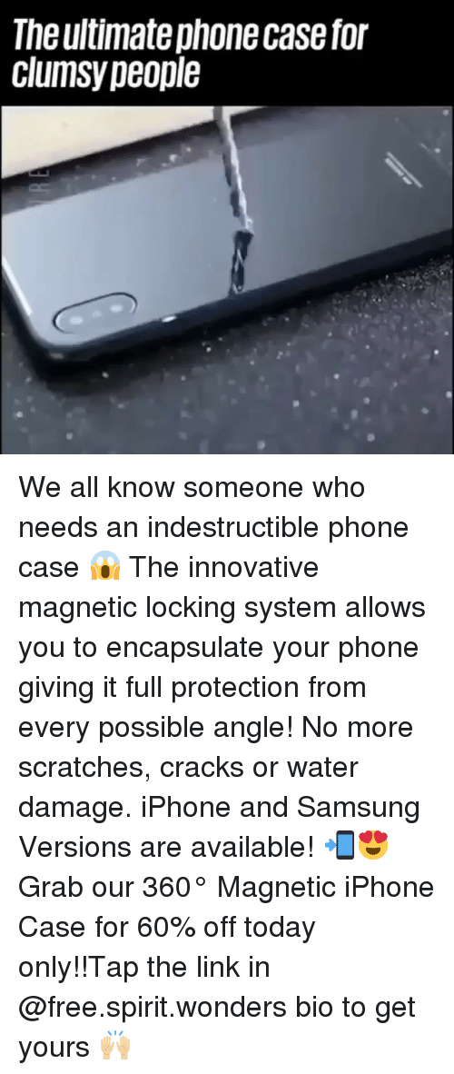 Funny, Iphone, and Phone: The ultimate phone case for  clumsy people We all know someone who needs an indestructible phone case 😱 The innovative magnetic locking system allows you to encapsulate your phone giving it full protection from every possible angle! No more scratches, cracks or water damage. iPhone and Samsung Versions are available! 📲😍 Grab our 360° Magnetic iPhone Case for 60% off today only!!Tap the link in @free.spirit.wonders bio to get yours 🙌🏼