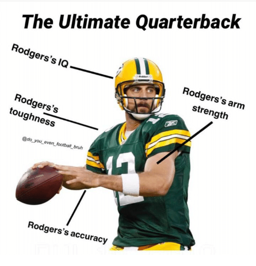 Bruh, Football, and Nfl: The Ultimate Quarterback  Rodgers's IQ  Rodgers's arm  strength  Rodgers's  toughness  @do you even football_ bruh  Rodgers's accuracy