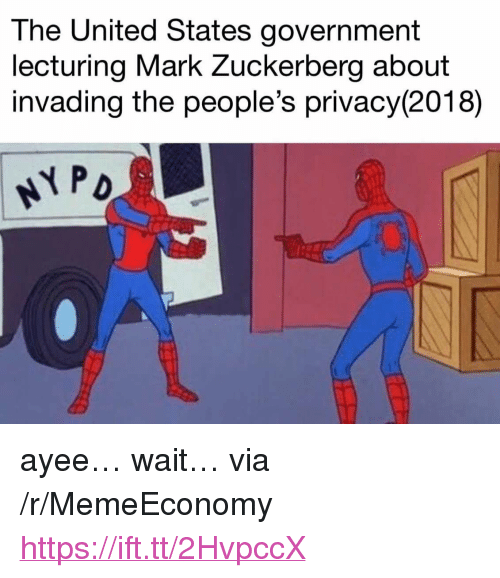 "Mark Zuckerberg, United, and Government: The United States government  ecturing Mark Zuckerberg about  invading the people's privacy(2018) <p>ayee… wait… via /r/MemeEconomy <a href=""https://ift.tt/2HvpccX"">https://ift.tt/2HvpccX</a></p>"