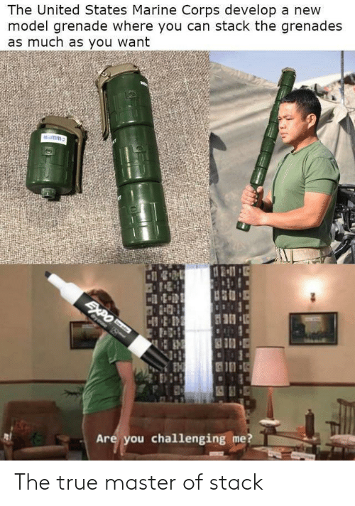 Grenades: The United States Marine Corps develop a new  model grenade where you can stack the grenades  as much as you want  Namm  SAPO  Cyeae S  Are you challenging me? The true master of stack