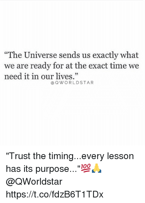 """Memes, Time, and 🤖: """"The Universe sends us exactly what  we are ready for at the exact time we  need it in our lives.""""  QWORLDSTAR """"Trust the timing...every lesson has its purpose...""""💯🙏 @QWorldstar https://t.co/fdzB6T1TDx"""