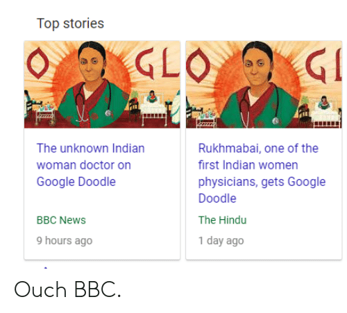 hindu: The unknown Indian  woman doctor on  Google Doodle  Rukhmabai, one of the  first Indian women  physicians, gets Google  Doodle  The Hindu  1 day ago  BBC NewS  9 hours ago Ouch BBC.