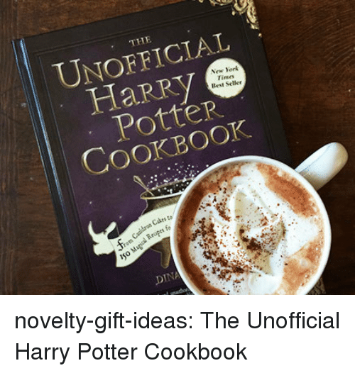 Harry Potter, New York, and Tumblr: THE  UNOFFICIAL  HaRry  Potter  COOKBOOK  New York  Times  Best Seller  os Cakes to  io  Iso M  DINA novelty-gift-ideas:  The Unofficial Harry Potter Cookbook