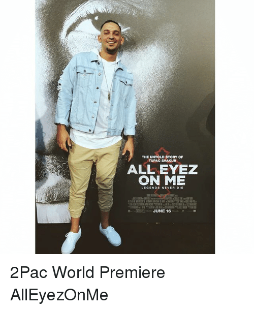 Memes, Tupac Shakur, and Tupac: THE UNTOLD STORY OF  TUPAC SHAKUR  ALL EYEZ  ON ME  LEGENDS NEVER DIE  JUNE 16 2Pac World Premiere AllEyezOnMe
