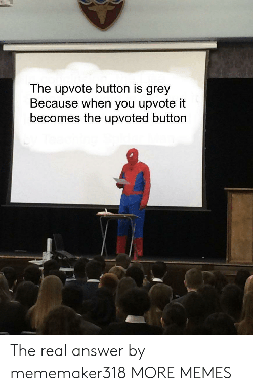 Dank, Memes, and Target: The upvote button is grey  Becau upvote i  becomes the upvoted button  se when you The real answer by mememaker318 MORE MEMES