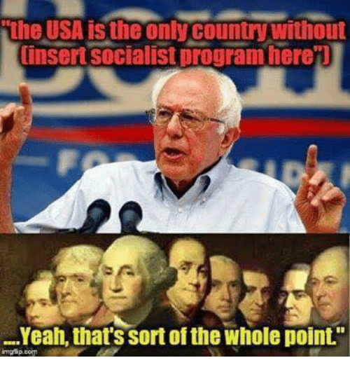 Memes, Yeah, and Socialist: the USA is the only country without  insert socialist program here'l  Yeah, that's sort of the whole point.""