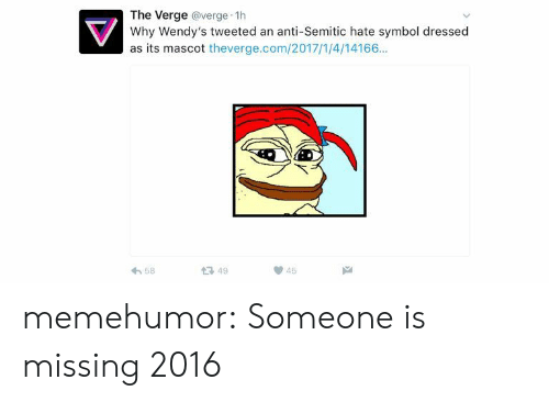 Hate Symbol: The Verge @verge 1h  Why Wendy's tweeted an anti-Semitic hate symbol dressed  as its mascot theverge.com/2017/1/4/14166..  h58  1 49  45 memehumor:  Someone is missing 2016
