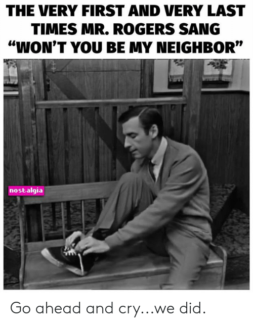 "Memes, Nostalgia, and Sang: THE VERY FIRST AND VERY LAST  TIMES MR. ROGERS SANG  ""WON'T YOU BE MY NEIGHBOR""  nostalgia Go ahead and cry...we did."
