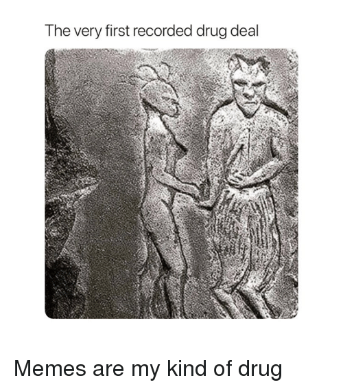 Memes, Classical Art, and Drug: The very first recorded drug deal Memes are my kind of drug