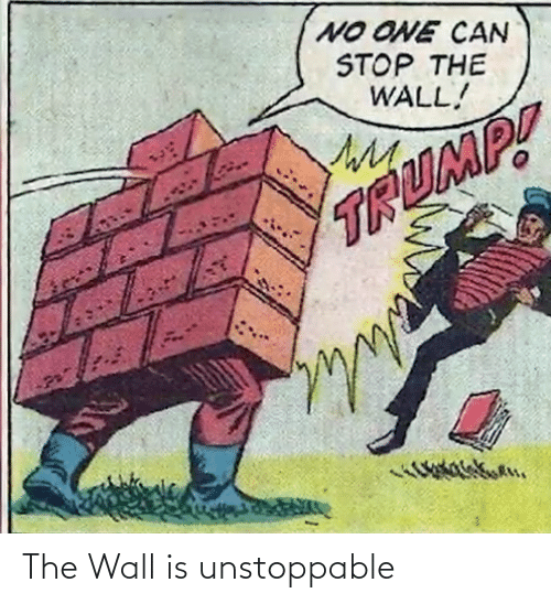 the wall: The Wall is unstoppable