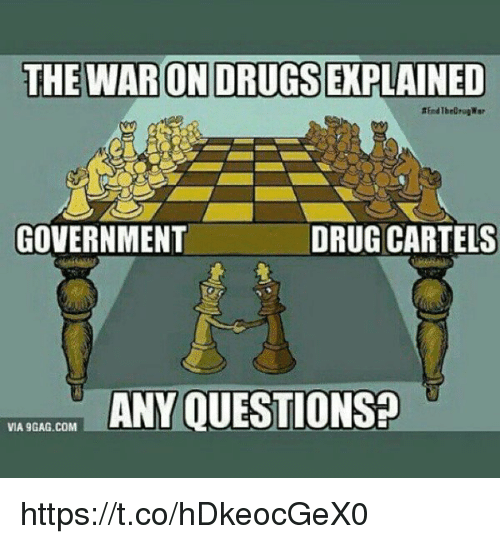 drug cartel: THE WAR ON DRUGSEXPLAINED  GOVERNMENT  DRUG CARTEL  ANY OUESTIONsa  VIA 9GAG.COM https://t.co/hDkeocGeX0